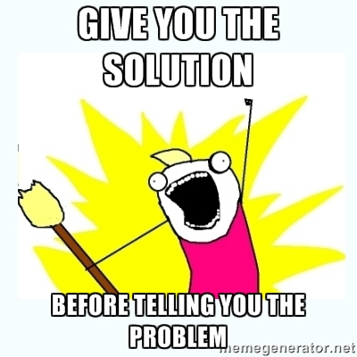 Give You the Solution Before Telling you the Problem