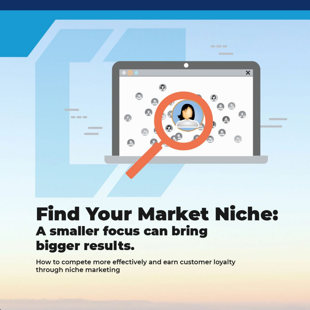 Find Your Market Niche. A Smaller Focus Can Bring Bigger Results